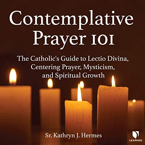 Contemplative Prayer 101: The Catholic's Guide to Lectio Divina, Centering Prayer Mysticism, and Spiritual Growth copertina