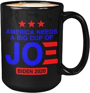 Politics Coffee Mug 15oz - America Needs A Big Cup Of Joe Biden 2020 - American USA President Democrats Candidate Election Slogan from Women Men