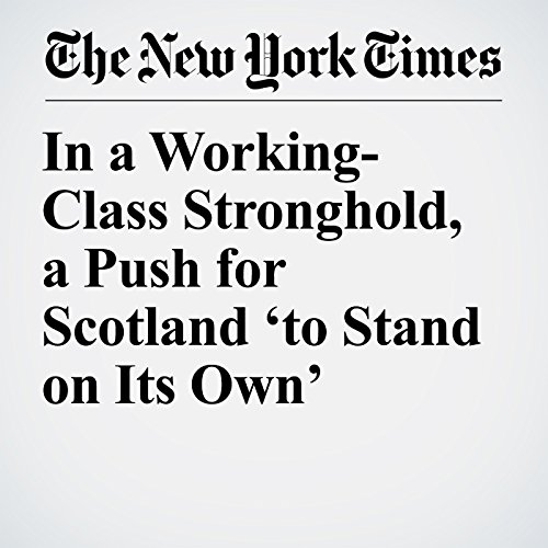 In a Working-Class Stronghold, a Push for Scotland 'to Stand on Its Own' copertina