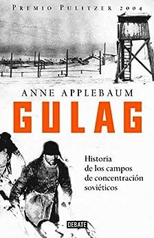 Gulag: Historia de los campos de concentración soviéticos de [Anne Applebaum]