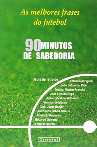 90 Minutos de Sabedoria. A Filosofia do Futebol em Frases Inesquecíveis