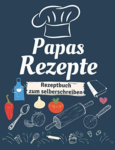 Papas Rezepte - Rezeptbuch zum selberschreiben: Großes Rezeptebuch zum selber schreiben mit Register A4 - Personalisierte blanko kochbuch für 100 Rezepte