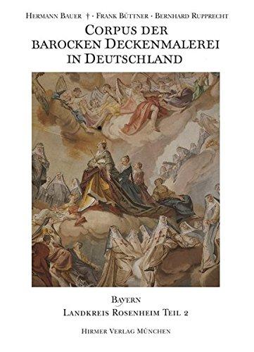 Corpus der barocken Deckenmalerei in Deutschland, Bayern: Band 12 - Landkreis Rosenheim