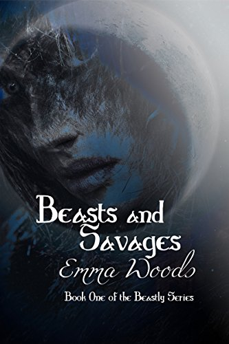 Book: Beasts and Savages (The Beastly Series Book 1) by Emma Woods