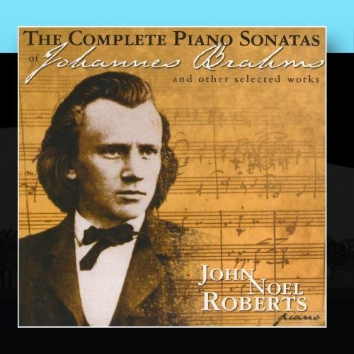 The Complete Piano Sonatas Of Johannes Brahms & Other Selected Works by John Noel Roberts (2011-01-14)