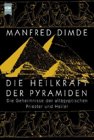 Die Heilkraft der Pyramiden. Die Geheimnisse der altägyptischen Priester und Heiler.