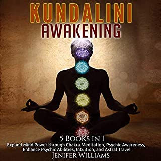 Kundalini Awakening: 5 in 1 Bundle     Expand Mind Power Through Chakra Meditation, Psychic Awareness, Enhance Psychic Abilities, Intuition, and Astral Travel              By:                                                                                                                                 Jenifer Williams                               Narrated by:                                                                                                                                 Leslie Howard,                                                                                        Diane Lehman,                                                                                        Amy Lee,                   and others                 Length: 17 hrs and 53 mins     49 ratings     Overall 4.4