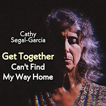 Get Together / Can't Find My Way Home