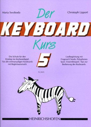 Der Keyboard-Kurs. Band 5: Die Schule für den Einstieg ins Keyboard-Spiel. Für alle einmanualigen Keyboards mit Begleitautomatik. Liedbegleitung mit ... Tipps zur Bedienung des Keyboards