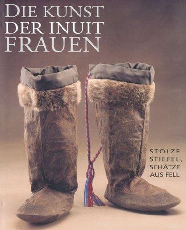 Die Kunst der Inuit Frauen. Stolze Stiefel, Schätze aus dem Fell.