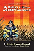 My Buddy's a Hero: And I Didn't Even Know It (Discovering Heroes®)