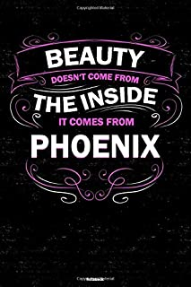 Beauty doesn't come from the Inside it comes from Phoenix Notebook: Phoenix City Journal 6x9 inch (DIN A5) 120 Lined Pages...