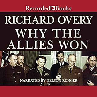 Why the Allies Won                   Written by:                                                                                                                                 Richard Overy                               Narrated by:                                                                                                                                 Nelson Runger                      Length: 20 hrs and 39 mins     Not rated yet     Overall 0.0