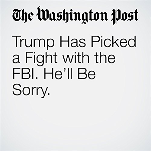 Trump Has Picked a Fight with the FBI. He'll Be Sorry. copertina