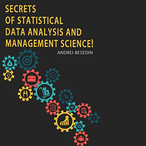 Secrets of Statistical Data Analysis and Management Science! audiobook cover art