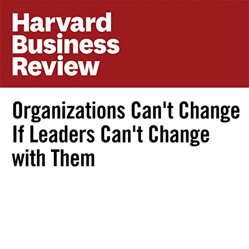 Organizations Can't Change If Leaders Can't Change with Them audiobook cover art