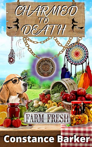 Charmed to Death (A Farmer's Market Witch Mystery Series Book 1) by [Constance Barker]