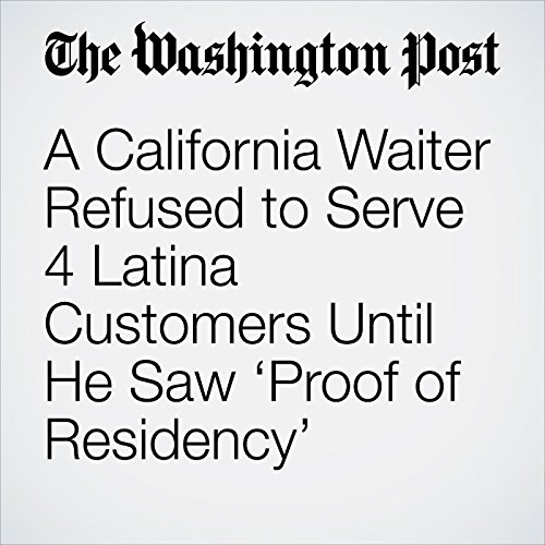 A California Waiter Refused to Serve 4 Latina Customers Until He Saw 'Proof of Residency' copertina