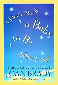 I Don't Need a Baby to Be Who I Am by [Joan Brady]