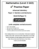 Mathematics (Level 3 GCE) A Star Practice Paper with Answers for Edexcel and Pearson examinations: Advanced Subsidiary Paper 2: Statistics and Mechanics ... V) (SWANASH Book 2018) (English Edition)