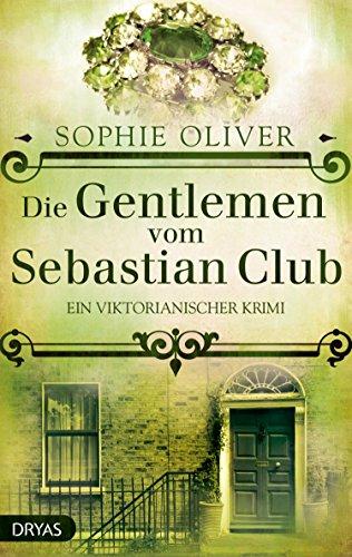 Die Gentlemen vom Sebastian Club: Ein viktorianischer Krimi (Ein viktorianischer Krimi mit den Ermittlern des Sebastian Club)