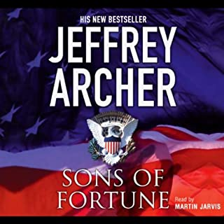 Sons of Fortune                   By:                                                                                                                                 Jeffrey Archer                               Narrated by:                                                                                                                                 Martin Jarvis                      Length: 5 hrs and 52 mins     13 ratings     Overall 4.5