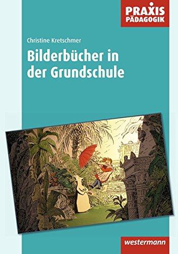 Praxis Pädagogik: Bilderbücher in der Grundschule