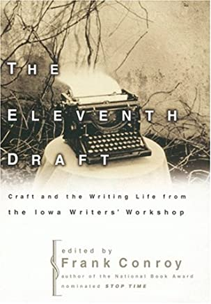 The Eleventh Draft: Craft and the Writing Life from Iowa Writers Workshop