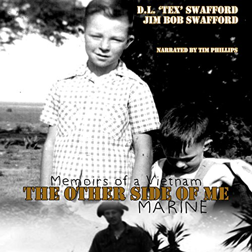 The Other Side of Me     Memoirs of a Vietnam Marine              By:                                                                                                                                 D.L. Tex Swafford,                                                                                        Jim Bob Swafford                               Narrated by:                                                                                                                                 Timothy B Phillips                      Length: 3 hrs and 19 mins     1 rating     Overall 5.0