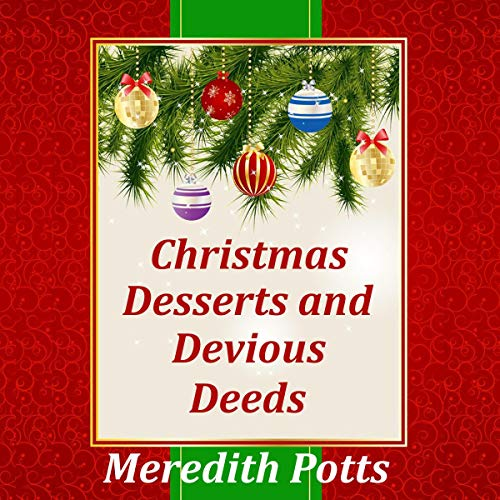 Christmas Desserts and Devious Deeds Audiobook By Meredith Potts cover art