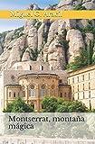Montserrat, montaña mágica: (misticismo, ovnis, heterodoxia, telurismo y el Grial)