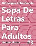 Sopa De Letras Para Adultos 3: 100 Juegos, Letra Grande (100 Sopa De Letras Para Adultos)