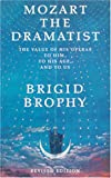 Mozart the Dramatist: The Value of His Operas to Him, to His Age and to Us - Brigid Brophy