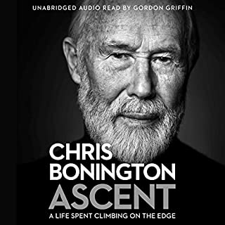 Ascent                   By:                                                                                                                                 Sir Chris Bonington                               Narrated by:                                                                                                                                 Gordon Griffin                      Length: 15 hrs and 41 mins     92 ratings     Overall 4.6