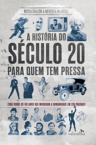 A história do século 20 para quem tem pressa: Tudo sobre os 100 anos que mudaram a humanidade em 200 páginas! (Série Para quem Tem Pressa)