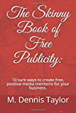 The Skinny Book of Free Publicity:: 10 sure ways to create free, positive media mentions for your business.. (The Skinny Books)