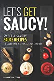 Let's Get Saucy!: Sweet Savory Sauce Recipes to Celebrate National Sauce Month...
