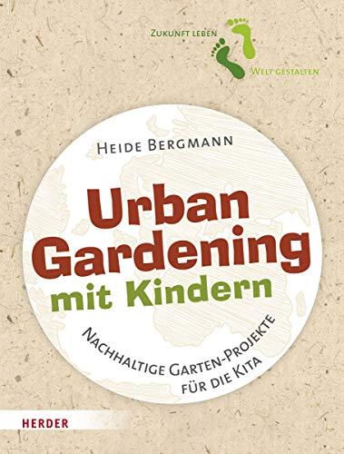 Urban Gardening mit Kindern: Nachhaltige Garten-Projekte für die Kita