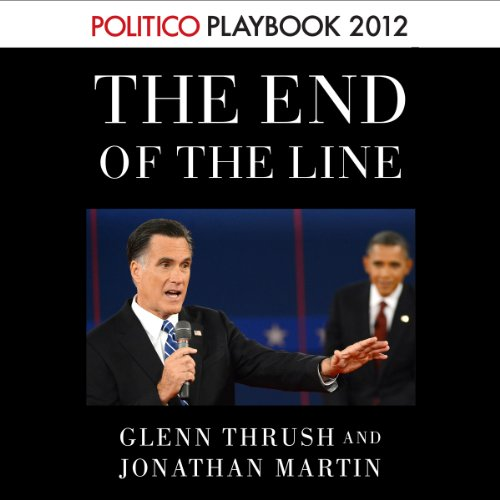 The End of the Line: Romney vs. Obama (POLITICO Inside Election 2012) audiobook cover art