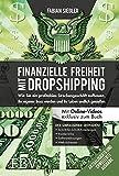 Finanzielle Freiheit mit Dropshipping – aktualisierte und erweiterte Ausgabe: wie Sie ein profitables Streckengeschäft aufbauen, Ihr eigner Boss werden und Ihr Leben endlich genießen (German Edition)
