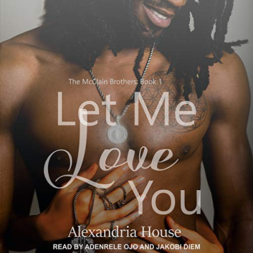 Let Me Love You     McClain Brothers Series, Book 1              By:                                                                                                                                 Alexandria House                               Narrated by:                                                                                                                                 Jakobi Diem,                                                                                        Adenrele Ojo                      Length: 11 hrs and 6 mins     1,505 ratings     Overall 4.8