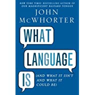 What Language Is  (And What It Isn't and What It Could Be)