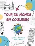 Tour du monde en couleurs: Livre de coloriage pour adultes relaxant et anti-stress