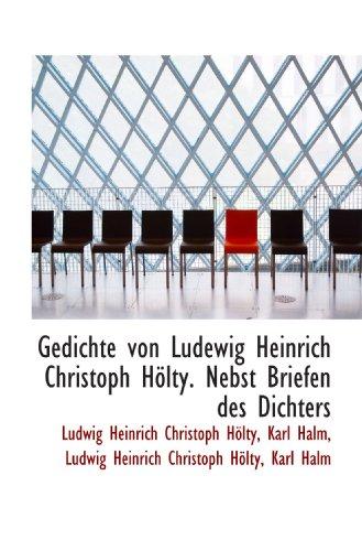 Gedichte von Ludewig Heinrich Christoph Hölty. Nebst Briefen des Dichters