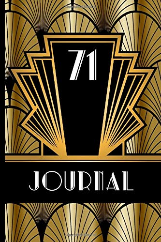 71 Journal: Record and Journal Your 71st Birthday Year to Create a Lasting Memory Keepsake (Gold and Black Art Deco Birthday Journals, Band 71)