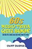 60s Music Trivia Quiz Book: 380 Multiple Choice Quiz Questions from the 1960s: Volume 1 (Music Trivia Quiz Book - 1960s Music Trivia)