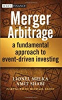 Merger Arbitrage: A Fundamental Approach to Event-Driven Investing by Lionel Melka Amit Shabi(2014-02-03)