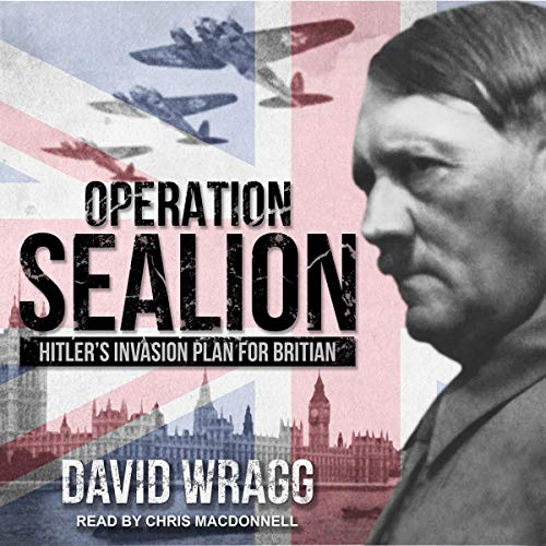 Operation Sealion     Hitler's Invasion Plan for Britain              By:                                                                                                                                 David Wragg                               Narrated by:                                                                                                                                 Chris MacDonnell                      Length: 11 hrs and 24 mins     3 ratings     Overall 3.3