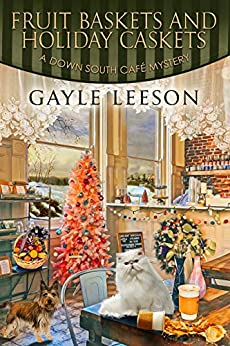 Fruit Baskets and Holiday Caskets: A Down South Cafe Mystery (A Down South Cafe Mystery Book Book 5) by [Gayle Leeson]