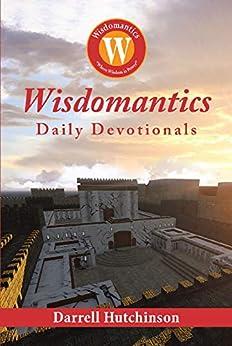 Wisdomantics: Daily Devotionals by [Darrell Hutchinson]